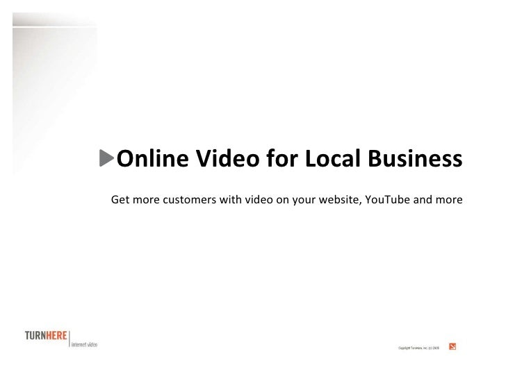 <ul><li>Online Video for Local Business </li></ul>Get more customers with video on your website, YouTube and more