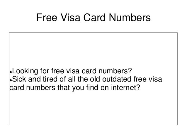 Free Visa Card NumbersLooking for free visa card numbers?Sick and tired of all the old outdated free visacard numbers th...