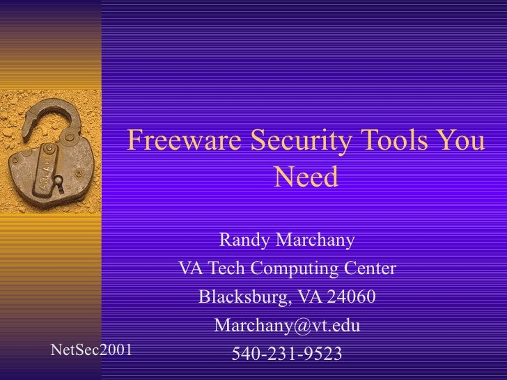 Freeware Security Tools You Need Randy Marchany VA Tech Computing Center Blacksburg, VA 24060 [email_address] 540-231-9523...