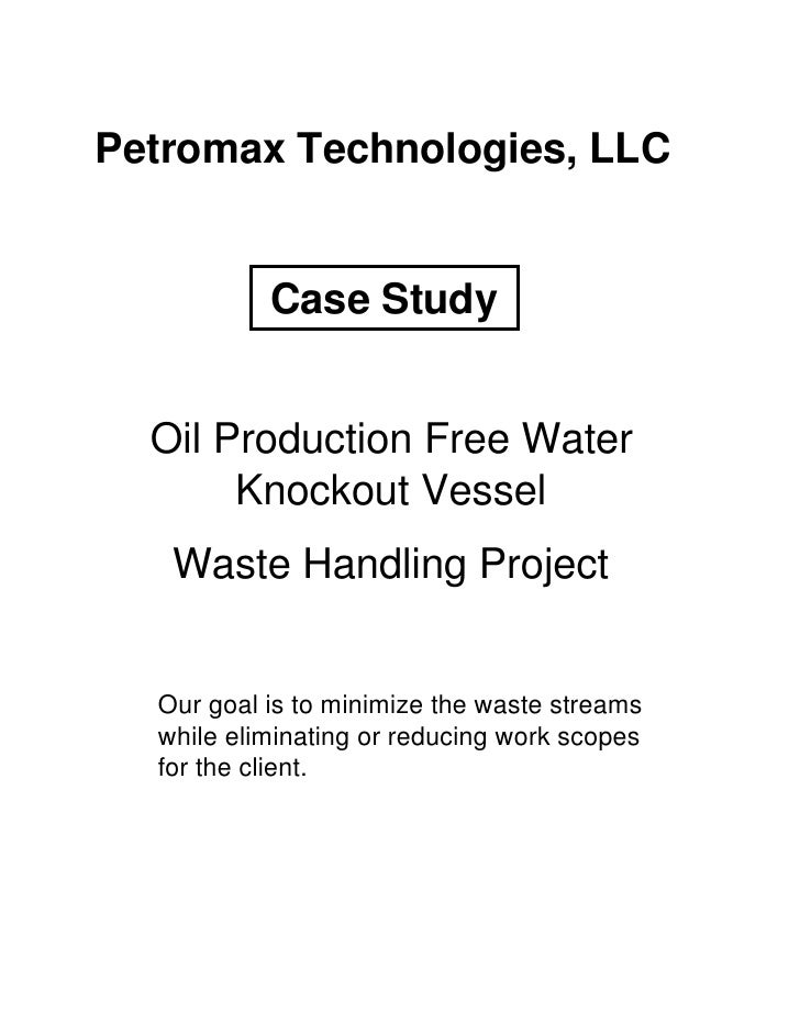 Petromax Technologies, LLC              Case Study     Oil Production Free Water        Knockout Vessel    Waste Handling ...