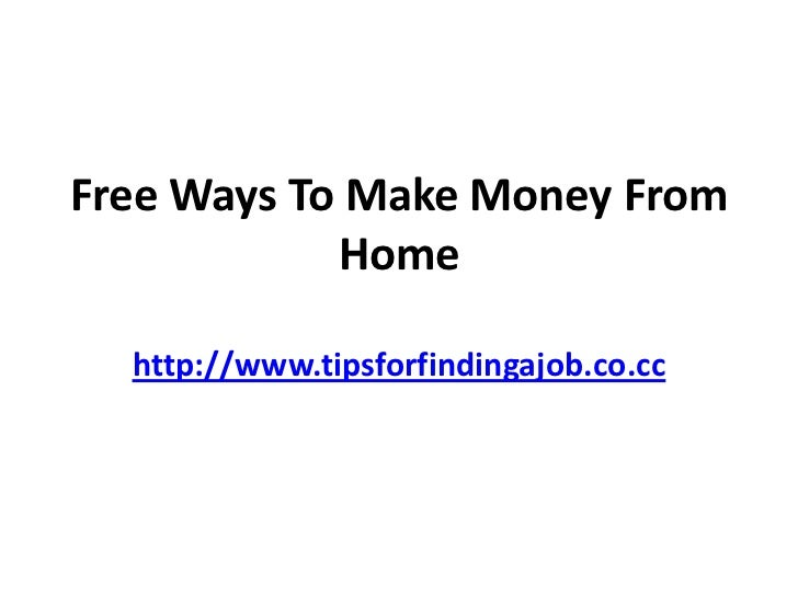 Free Ways To Make Money From            Home  http://www.tipsforfindingajob.co.cc