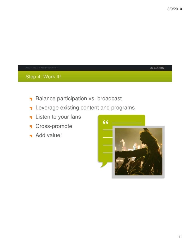 Step 4: Work It!        Balance participation vs. broadcast     Leverage existing content and programs     Listen to your ...