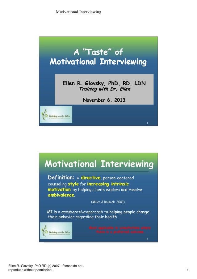 "Motivational Interviewing  A ""Taste"" of Motivational Interviewing Ellen R. Glovsky, PhD, RD, LDN Training with Dr. Ellen N..."
