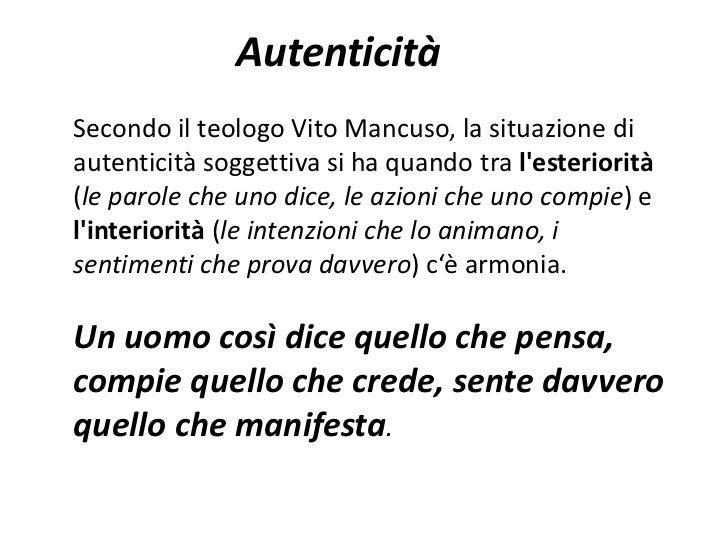 AutenticitàSecondo il teologo Vito Mancuso, la situazione diautenticità soggettiva si ha quando tra lesteriorità(le parole...