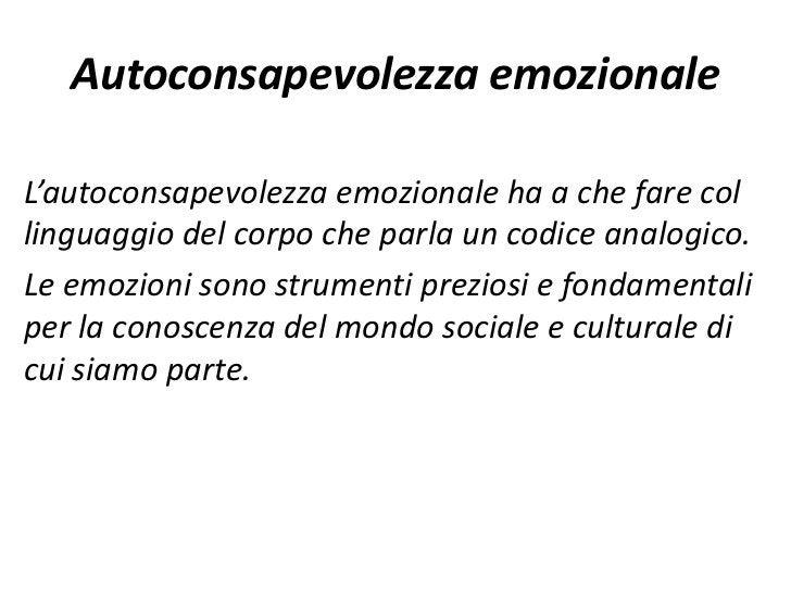 Autoconsapevolezza emozionaleL'autoconsapevolezza emozionale ha a che fare collinguaggio del corpo che parla un codice ana...