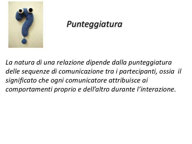 PunteggiaturaLa natura di una relazione dipende dalla punteggiaturadelle sequenze di comunicazione tra i partecipanti, oss...