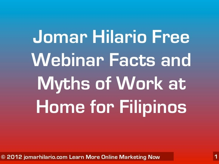 Jomar Hilario Free          WebinarFacts and          Myths of Work at          Home for Filipinos   06/04/12© 2012 jomar...