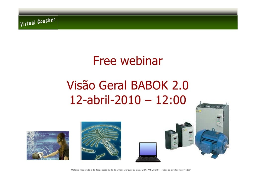 Free webinar  Visão Geral BABOK 2.0 12-abril-2010 – 12:00     Material Preparado e de Responsabilidade de Ernani Marques d...