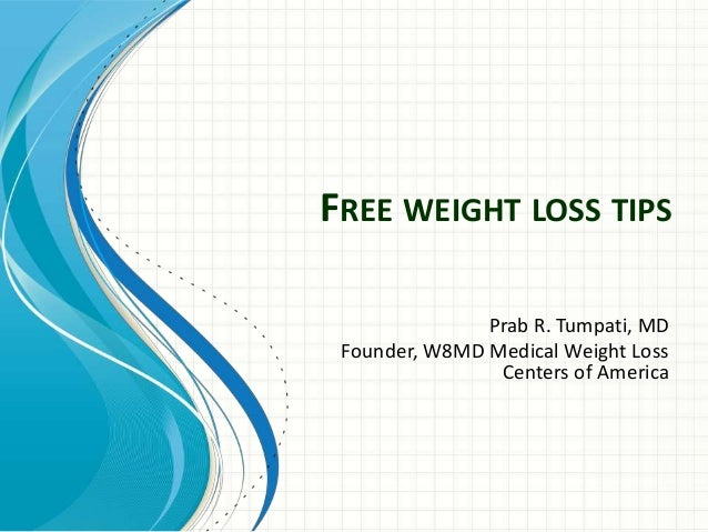 FREE WEIGHT LOSS TIPS Prab R. Tumpati, MD Founder, W8MD Medical Weight Loss Centers of America