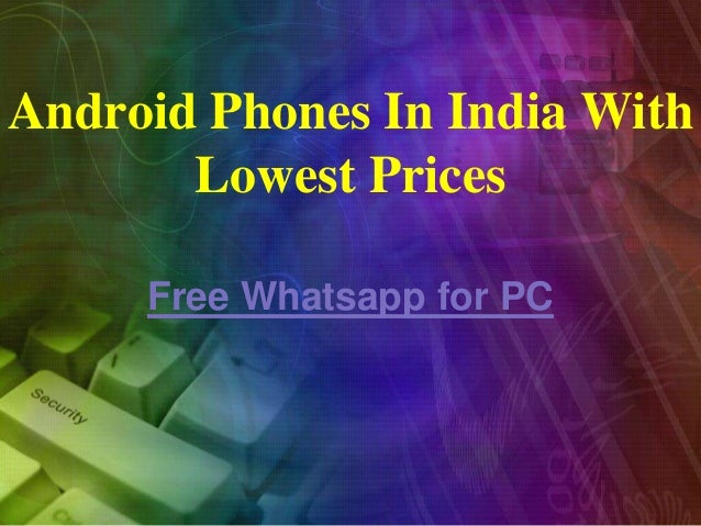 Android Phones In India With Lowest Prices Free Whatsapp for PC