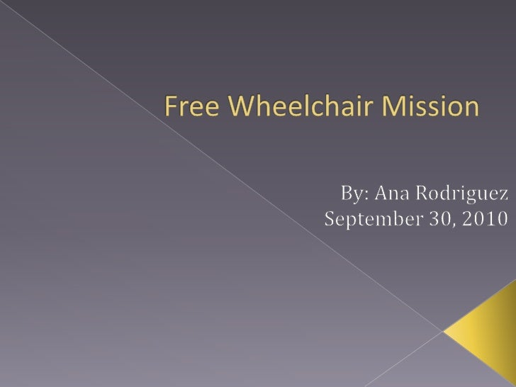 Free Wheelchair Mission<br />By: Ana Rodriguez<br />September 30, 2010<br />