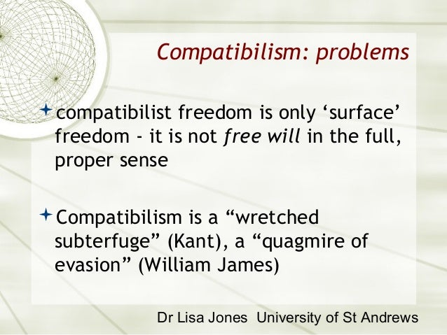 is our freedom compatible with determinism He believes that freedom does not negate the causal necessity but rather  negates determinism, and  compatible determinism: also known as soft  determinism.
