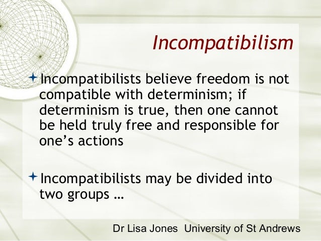 compatibility of hard determinism and libertarianism For instance, due to hard determinism, both of attorney's arguments are considered true  libertarianism agrees with the fact that if an action had to occur, it.