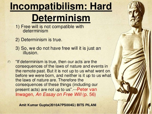 the compatibility of free will and determinism essay Upon reading this essay the free will to decide to write the essay was decided upon by the writer it was already determined before embarking on this course that an essay would need to be written therefore, as logic would have it, it would be irrational to say that determinism and free will are not compatible.