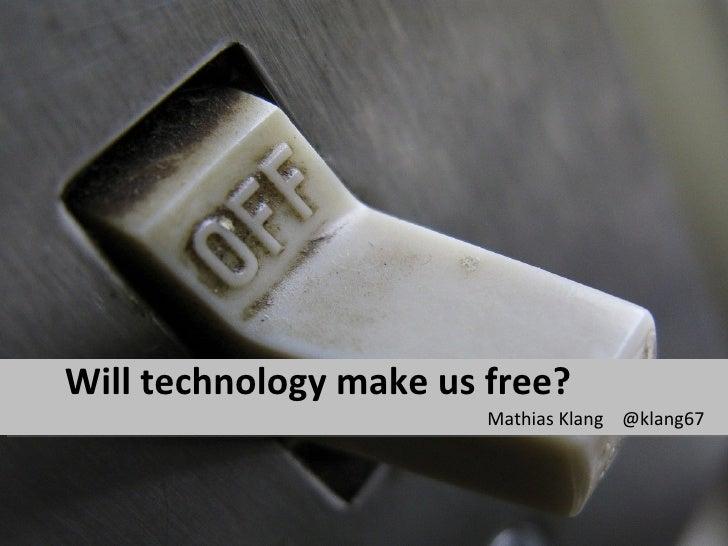 Will technology make us free?                        Mathias Klang @klang67