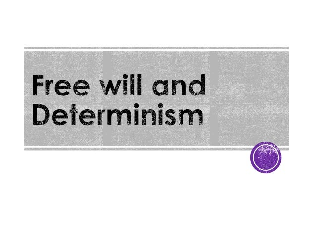  Free will: the ability to make free, unhindered choices  Determinism: The idea that all actions are governed by laws ou...