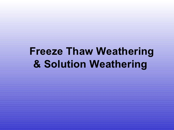 Freeze Thaw Weathering & Solution Weathering