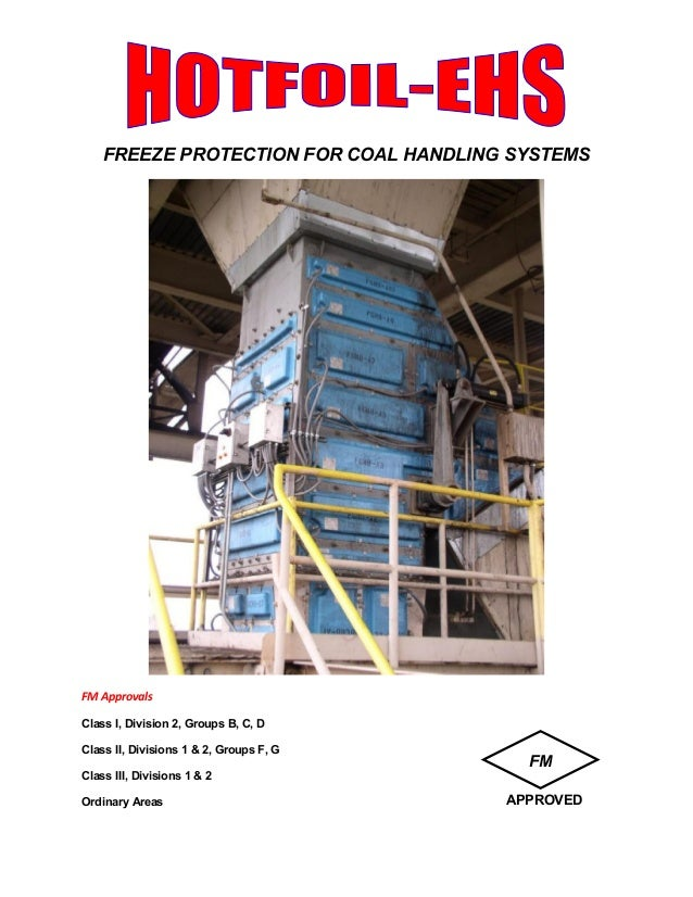 FREEZE PROTECTION FOR COAL HANDLING SYSTEMS FM Approvals Class I, Division 2, Groups B, C, D Class II, Divisions 1 & 2, Gr...