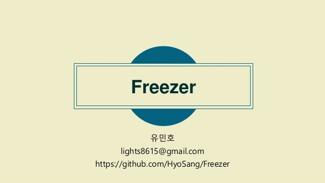 Freezer 유민호 lights8615@gmail.com https://github.com/HyoSang/Freezer