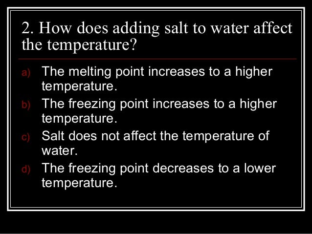 lowering the freezing point of water You will measure the freezing point of seven different test liquids: three salt solutions, three sucrose solutions, and a pure water control the pure water control is important for determining the freezing point of the water in your experiment, which may or may not be exactly 0° c.
