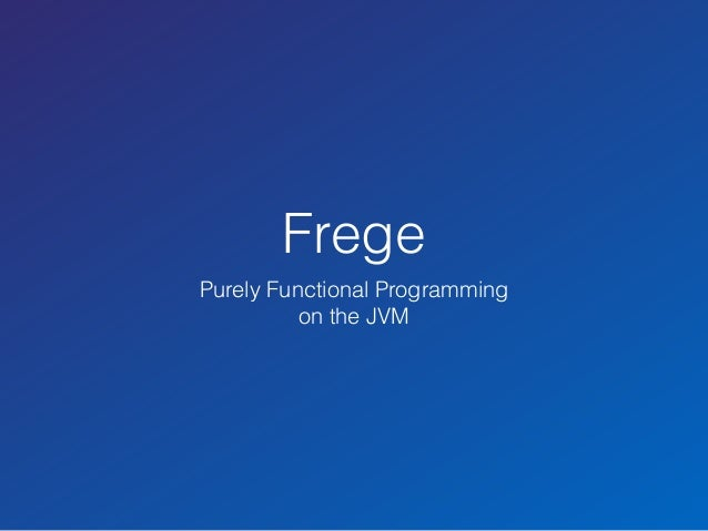 Frege  Purely Functional Programming  on the JVM