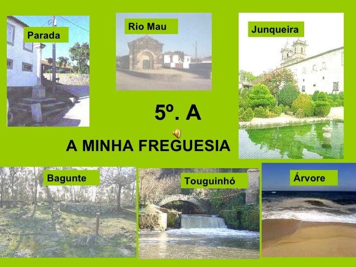 5º. A A MINHA FREGUESIA Bagunte Junqueira Parada Touguinhó Rio Mau Árvore
