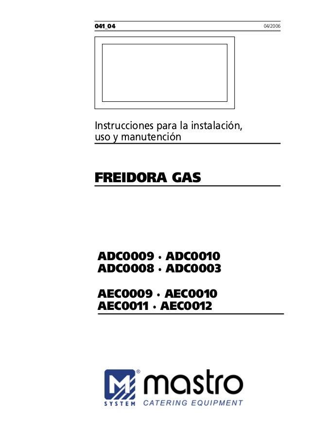 041_04 Instrucciones para la instalación, uso y manutención FREIDORA GAS 04/2006 ADC0009 · ADC0010 ADC0008 · ADC0003 AEC00...