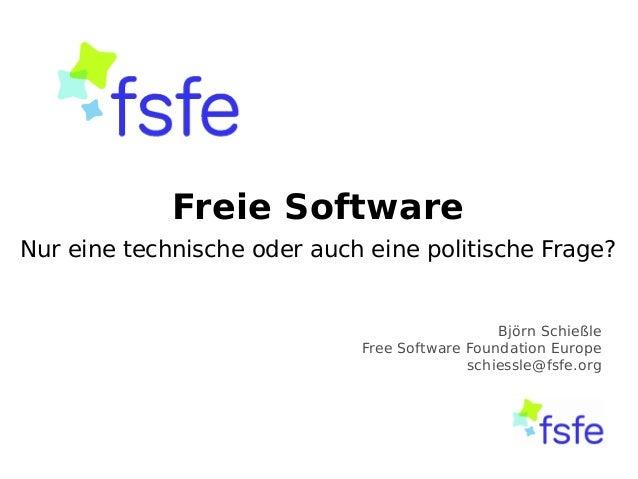 Freie Software  Nur eine technische oder auch eine politische Frage?  Björn Schießle  Free Software Foundation Europe  sch...