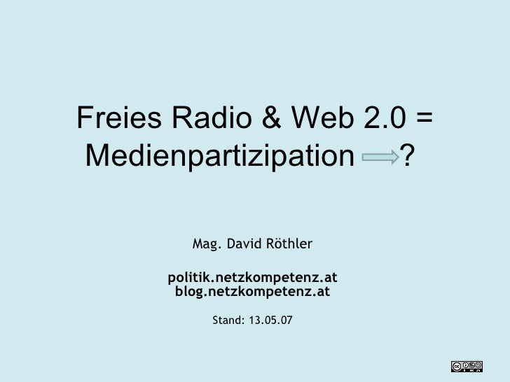 Freies Radio & Web 2.0 = Medienpartizipation  ?  Mag. David Röthler politik.netzkompetenz.at blog.netzkompetenz.at Stand: ...