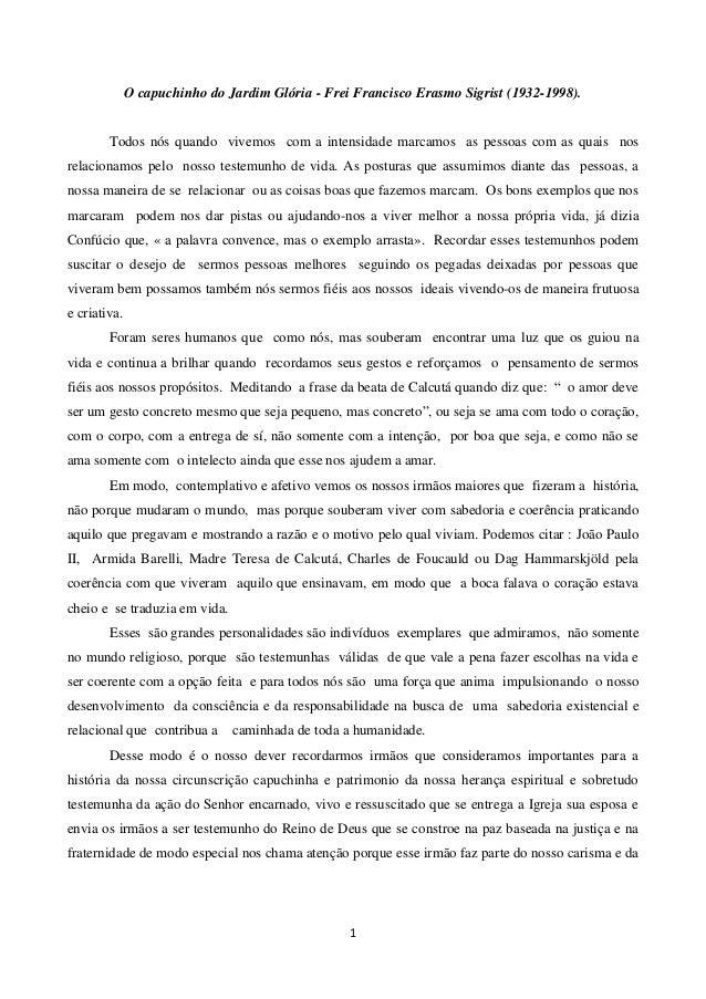 1 O capuchinho do Jardim Glória - Frei Francisco Erasmo Sigrist (1932-1998). Todos nós quando vivemos com a intensidade ma...