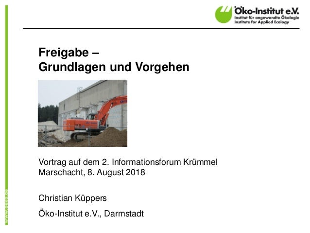 Freigabe – Grundlagen und Vorgehen Vortrag auf dem 2. Informationsforum Krümmel Marschacht, 8. August 2018 Christian Küppe...