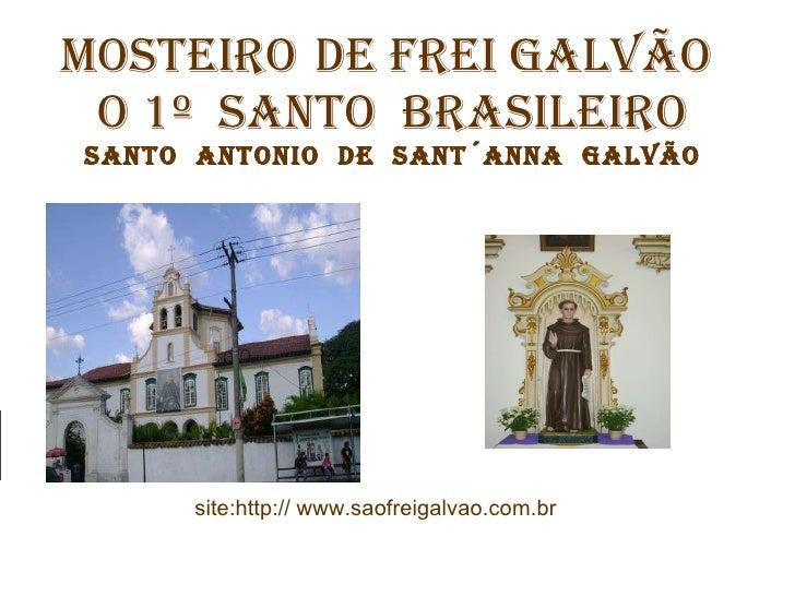 MOSTEIRO   DE FREI GALVÃO   O 1º  SANTO  BRASILEIRO santo  antonio  de  sant´anna  galvão site:http:// www.saofreigalvao.c...