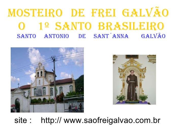 MOSTEIRO   DE   FREI  GALVÃO  O  1º  SANTO  BRASILEIRO santo  antonio  de  sant´anna  galvão site :  http:// www.saofreiga...