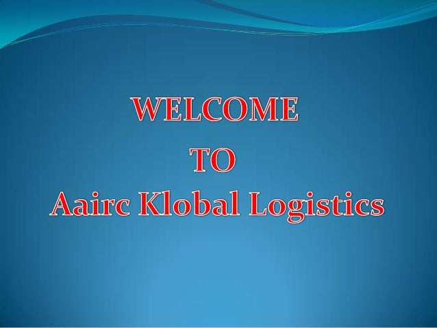 OUR COMPANY PROFILE   • Aairc Klobal Logistics was founded in 1985.   • It is an independent Air/Sea cargo wholesale organ...