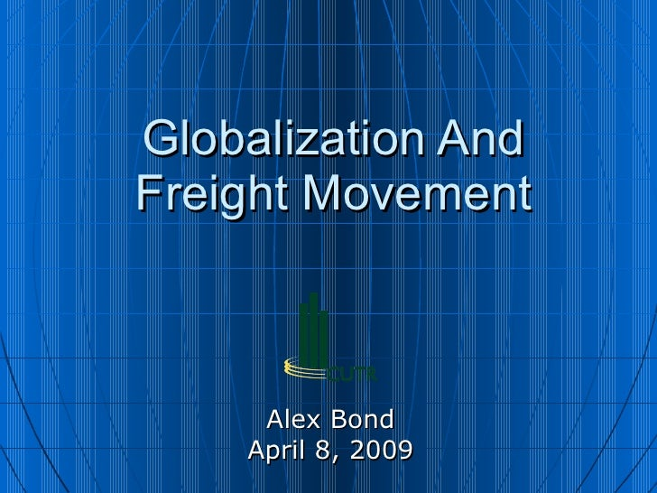 Globalization And Freight Movement Alex Bond April 8, 2009
