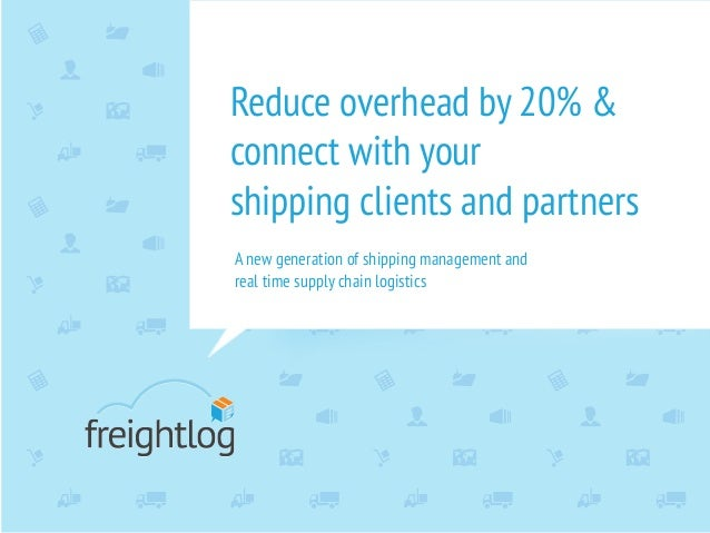 Reduce overhead by 20% &connect with yourshipping clients and partnersA new generation of shipping management andreal time...