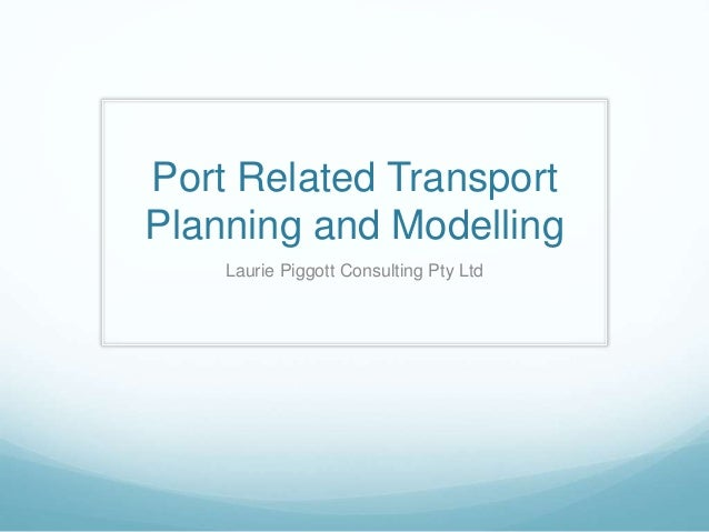 Port Related Transport Planning and Modelling Laurie Piggott Consulting Pty Ltd