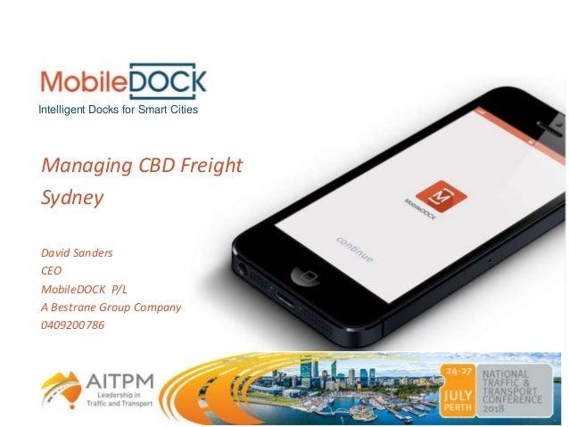Managing CBD Freight Sydney David Sanders CEO MobileDOCK P/L A Bestrane Group Company 0409200786 © MobileDOCK Pty Ltd 2018...