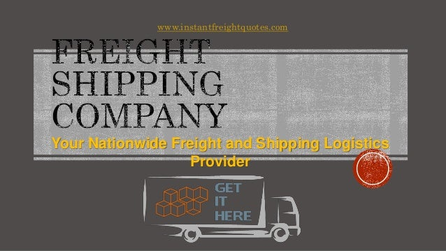 Your Nationwide Freight and Shipping Logistics Provider www.instantfreightquotes.com