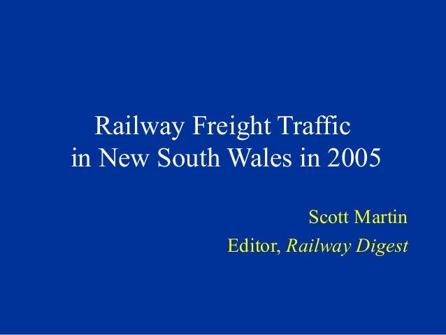 Railway Freight Traffic in New South Wales in 2005 Scott Martin Editor, Railway Digest