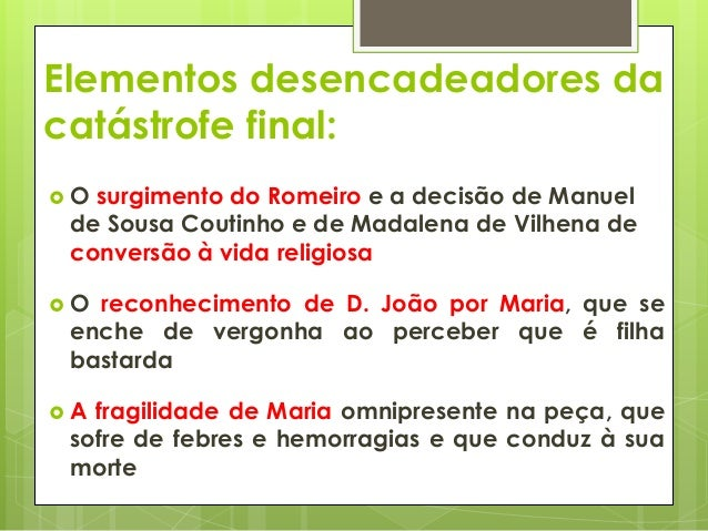 Elementos desencadeadores da catástrofe final: O  surgimento do Romeiro e a decisão de Manuel de Sousa Coutinho e de Mada...