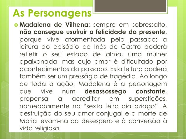 As Personagens  Madalena  de Vilhena: sempre em sobressalto, não consegue usufruir a felicidade do presente, porque vive ...