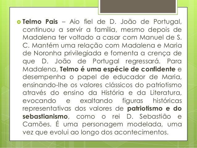  Telmo  Pais – Aio fiel de D. João de Portugal, continuou a servir a família, mesmo depois de Madalena ter voltado a casa...