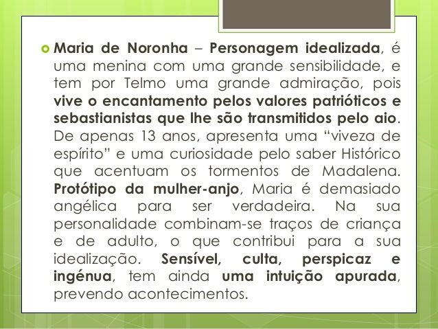  Maria  de Noronha – Personagem idealizada, é uma menina com uma grande sensibilidade, e tem por Telmo uma grande admiraç...