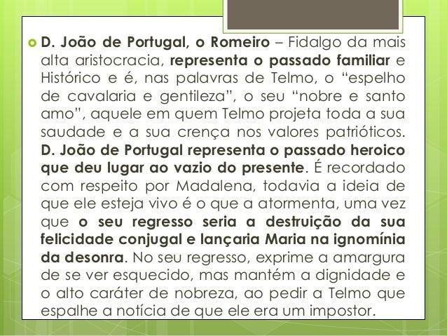  D.  João de Portugal, o Romeiro – Fidalgo da mais alta aristocracia, representa o passado familiar e Histórico e é, nas ...