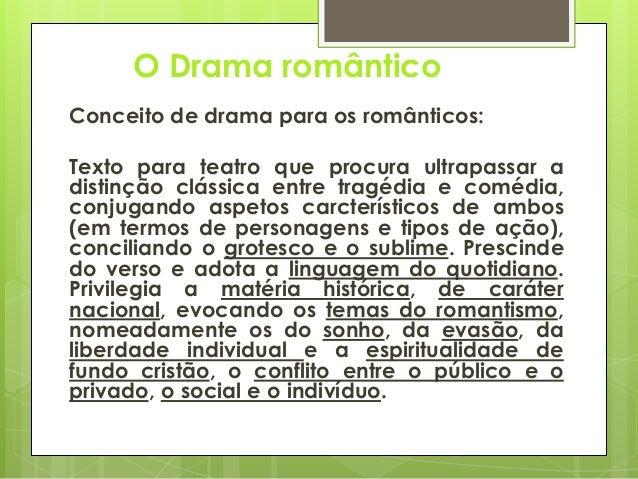 O Drama romântico Conceito de drama para os românticos: Texto para teatro que procura ultrapassar a distinção clássica ent...
