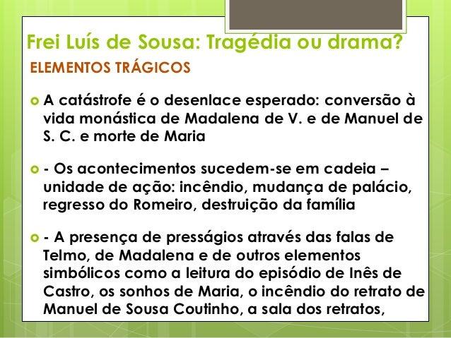 Frei Luís de Sousa: Tragédia ou drama? ELEMENTOS TRÁGICOS A  catástrofe é o desenlace esperado: conversão à vida monástic...