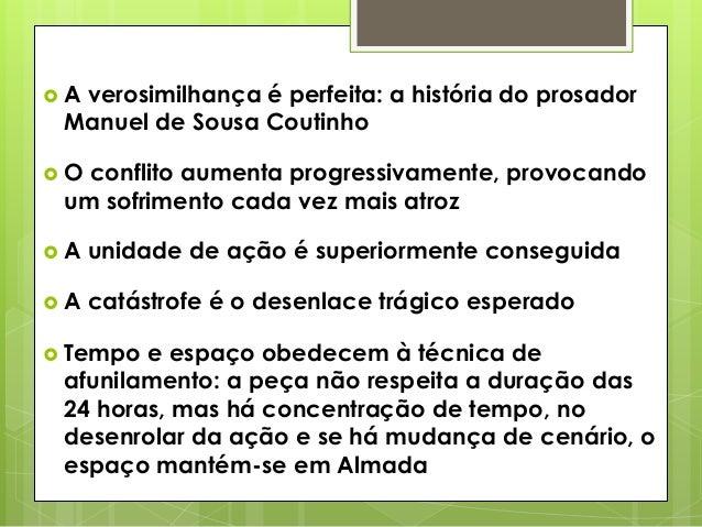 A  verosimilhança é perfeita: a história do prosador Manuel de Sousa Coutinho  O  conflito aumenta progressivamente, pro...