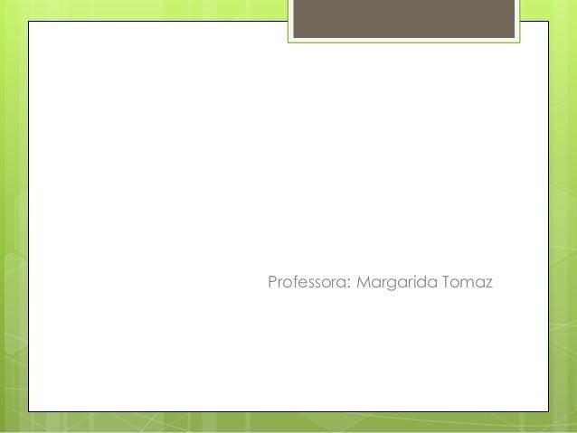 Professora: Margarida Tomaz