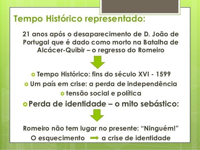 Tempo Histórico representado: 21 anos após o desaparecimento de D. João de Portugal que é dado como morto na Batalha de Al...
